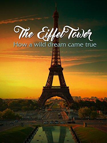 The Eiffel Tower : How a wild dream came true