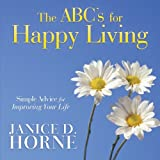 The Abc's for Happy Living, Janice D. Horne, 1449769179