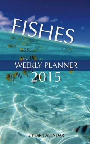 Read Online Fishes Weekly Planner 2015: 2 Year Calendar pdf