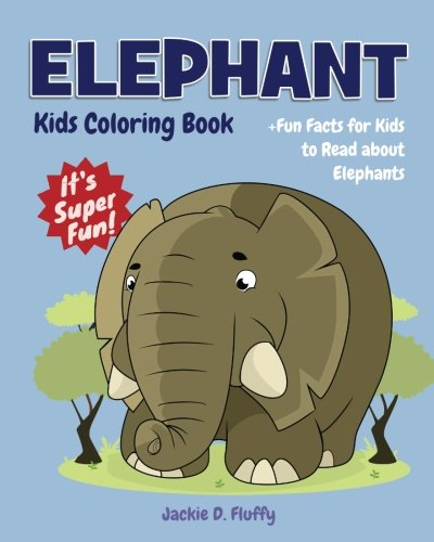Elephant Kids Coloring Book +Fun Facts for Kids to Read about Elephants: Children Activity Book for Girls & Boys Age 4-8, with 30 Super Fun Coloring ... (Gifted Kids Coloring Animals) (Volume 18) -