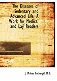 The Diseases of Sedentary and Advanced Life, a Work for Medical and Lay Readers, J. Milner Fothergill, 1117016323