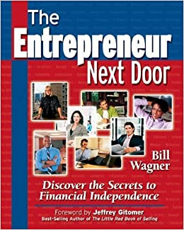 The Entrepreneur Next Door : Discover the Secrets to Financial Independence by Bill Wagner (2006-05-08)