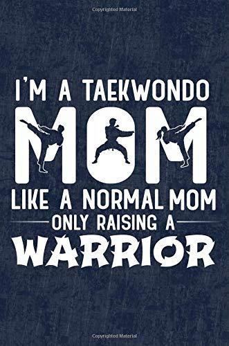Im A Taekwondo Mom Like A Normal Mom Only Raising A Warrior Funny TKD Taekwondo Instructor Blank Lined Note Book [Coleman, Jen V] (Tapa Blanda)