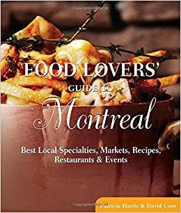 Food lovers guide to montreal best local specialties markets food lovers guide to montreal best local specialties markets recipes restaurants events food lovers series patricia harris forumfinder Choice Image