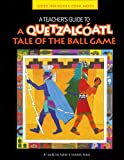 A Quetzalcoatl Tale of the Ball Game - Teachers Guide, Marilyn Parke and Sharon Panik, 0866539603