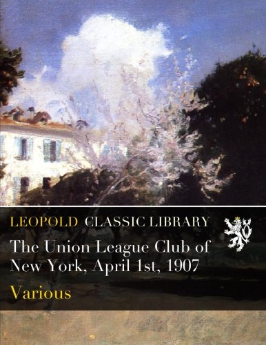 The Union League Club of New York, April 1st, 1907 PDF