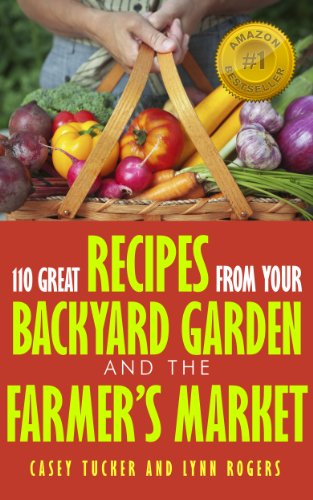 110 Great Recipes From Your Backyard Garden and the Farmers Market