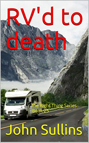 RV'd to death: The Right Thing Series Book 25 by [Sullins, John]