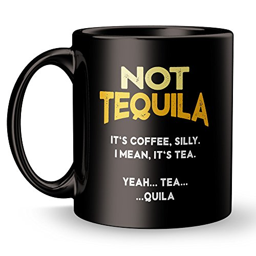 This is Not Tequila Coffee Mug - Super Cool Funny and Inspirational Gifts 11 oz ounce Black Ceramic Tea Cup - Ultimate Travel Gear Novelty Present Sweets Holder - Best Alcohol Joke Fun Sarcasm