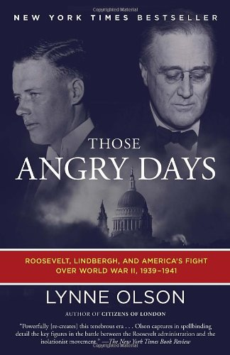 Those Angry Days  Roosevelt  Lindbergh  And Americas Fight Over World War Ii  1939 1941