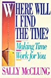 Where Will I Find the Time?, Sally McClung, 0890817391