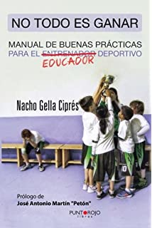 No todo es ganar, manual de buenas prácticas para el educador deportivo (Spanish Edition
