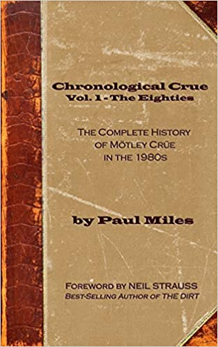 chronological crue vol 1 the eighties the complete history of mtley cre in the 1980s