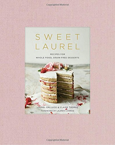 Sweet Laurel: Recipes for Whole Food, Grain-Free Desserts cover