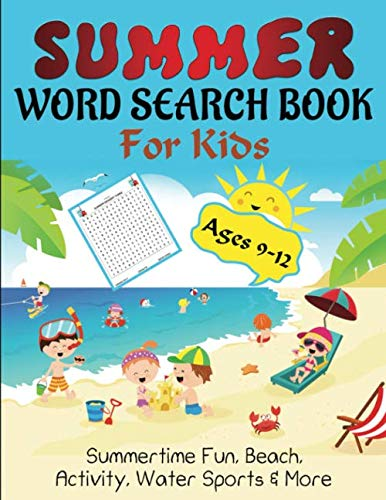 Summer Word Search Book For Kids Ages 9-12: A Fun 80 Large Print Word Searches For Kids to Learn About Summertime Fun, Beach, Summer Activity, Water Sports & More!