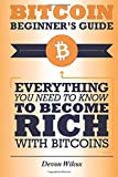 Bitcoin Beginner's Guide: Everything You Need To Know To Become Rich With Bitcoins