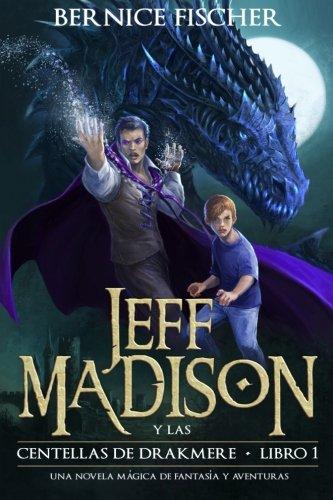 Jeff Madison y las Centellas de Drakmere: (Hispanoamericana) (Libro 1) (Spanish Edition) [Bernice Fischer] (Tapa Blanda)