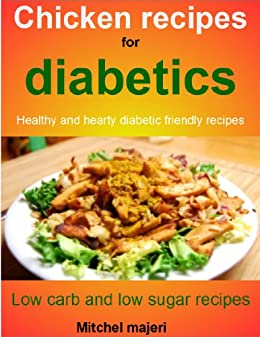 Chicken Recipes For Diabetics Healthy And Hearty Diabetic Friendly Recipes Low Carb And Low Sugar Recipes