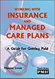 Working with Insurance and Managed Care Plans : A Guide for Getting Paid, Lewis, Maxine, 1570665079
