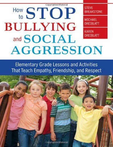 By Steve Breakstone - How to Stop Bullying and Social Aggression: Elementary Grade Lessons and Activities That Teach Empathy, Friendship, and Respect pdf epub