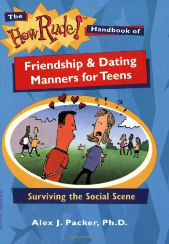 The How Rude! Handbook of Friendship & Dating Manners for Teens: Surviving the Social Scene (How Rude Handbooks for Teens)