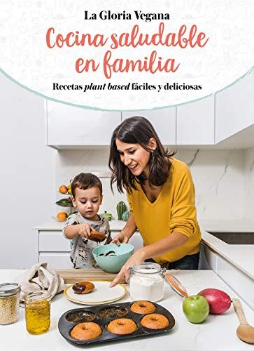 La Gloria vegana. Cocina saludable en familia de Gloria Carrión | Letras y Latte - Libros en español