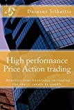 High performance Price Action trading: Monetize your knowledge in reading the charts candle by candle (High perfirmance Price Action trading Book 1)
