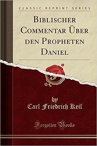 Biblischer Commentar Über den Propheten Daniel (Classic Reprint)