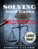 img - for Solving Cold Cases ***Large Print Edition***: True Crime Stories that Took Years to Crack book / textbook / text book
