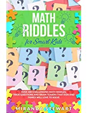 Math Riddles For Smart Kids: Over 400 Challenging Math Riddles, Trick Questions And Brain Teasers That Kids And Family Will Love To Solve