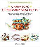 charm love friendship bracelets 35 unique designs with polymer clay macrame knotting and braiding * make your own charms with polymer clay