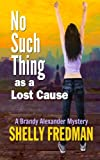 No Such Thing as a Lost Cause: A Brand Alexander Mystery (A Brandy Alexander Mystery)