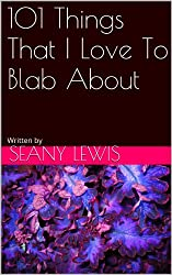 101 Things That I Love To Blab About (English Edition)