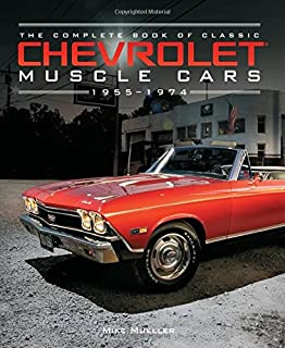 The Complete Book Of Classic Chevrolet Muscle Cars 1955 1974 Series