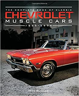 The Complete Book Of Classic Chevrolet Muscle Cars - Classic chevy cars