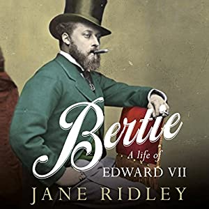 Bertie: A Life of Edward VII Audiobook