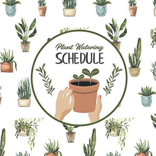 Plant Watering Schedule: Watering Times Tracker for Indoor Plants, 8.25 x 8.25 Log book & Journal (Plant Tracker)