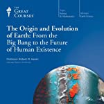 The Origin and Evolution of Earth: From the Big Bang to the Future of Human Existence |  The Great Courses,Robert M. Hazen