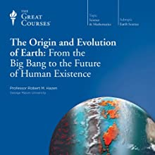 The Origin and Evolution of Earth: From the Big Bang to the Future of Human Existence Lecture Auteur(s) :  The Great Courses, Robert M. Hazen Narrateur(s) : Professor Robert M. Hazen