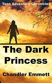 The Dark Princess (Teen Adventure Chronicles Book 1) by [Emmett, Chandler]