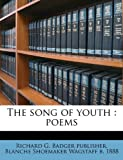 The Song of Youth, Richard G. Badger and Blanche Shoemaker Wagstaff, 1175810312