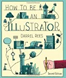 img - for How to be an Illustrator by Darrel Rees (2014-01-20) book / textbook / text book