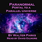 Paranormal Portal to a Parallel Universe | Walter Parks