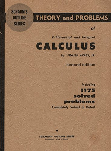 Theory and Problems of Differential and Integral Calculus, Including 1175 Solved Problems, Completely Solved in Detail, Second Edition (Schaum's Outline Series)