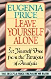 img - for Leave Yourself Alone: Set Yourself Free from the Paralysis of Analysis (Eugenia Price Treasury of Faith) book / textbook / text book