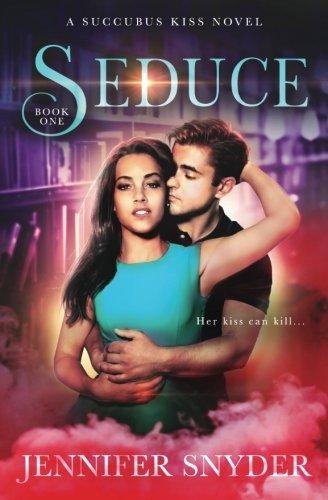 Seduce (A Succubus Kiss Novel) (Volume 1) by CreateSpace Independent Publishing Platform
