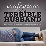 Confessions of a Terrible Husband: Lessons Learned from a Lumpy Couch | Nick Pavlidis