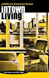 Intown Living, Ann Breen and Dick Rigby, 0275975916
