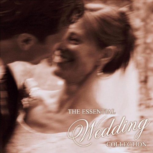 Collection Wedding Complete (The Essential Wedding Collection: The Complete Guide to Beautiful Music for Your Perfect Day by Various Artists (2004-05-11))