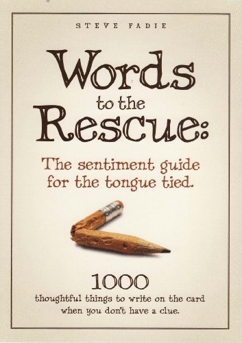Words To The Rescue: The Sentiment Guide For The Tongue Tied: 1000 Thoughtful Things To Write On The Card When You Don't Have A Clue (Word Notes)